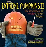 Tom Nardone Extreme Pumpkins II: Take Back Halloween and Freak Out a Few More Neighbors