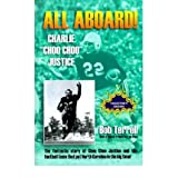 "All Aboard! Charlie ""Choo Choo"" Justice: The Fantastic Story of Choo Choo Justice and the Football Team That Put..."