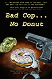 img - for Bad Cop, No Donut: Tales of Police Behaving Badly book / textbook / text book