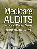 Medicare Audits in Long-Term Care: A Guide to Macs, Racs, and Zpics
