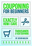 Couponing For Beginners: Exactly How I Save Thousands A Year Couponing (Couponing, Couponing For Beginners, Couponing Guide, Coupons)