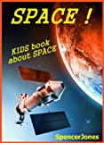 Space! Kids Book About the Solar System - Pictures & Fun Facts & information on Galaxies,Space Ships & more