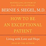 How to Be An Exceptional Patient | Bernie S. Siegel