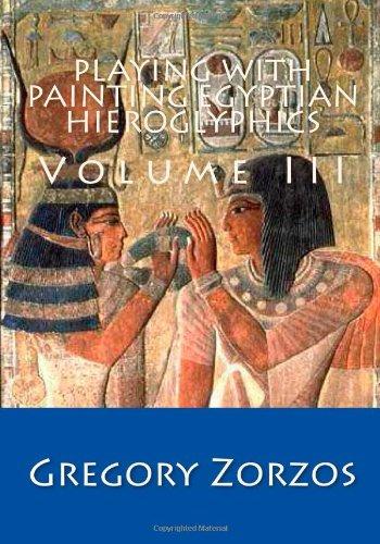 Playing with Painting Egyptian Hieroglyphics: Volume III: 3