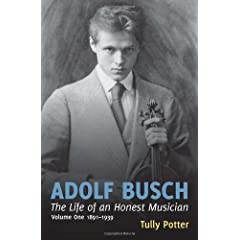 Adolf Busch: The Life of an Honest Musician (Two Volume Set)