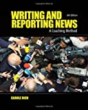 Writing and Reporting News: A Coaching Method (Writing & Reporting News: A Coaching Method)