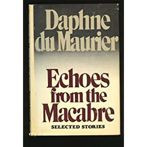 Echoes from the Macabre - Daphne Du Maurier