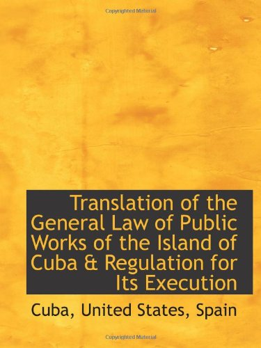 Translation of the General Law of Public Works of the Island of Cuba & Regulation for Its Execution