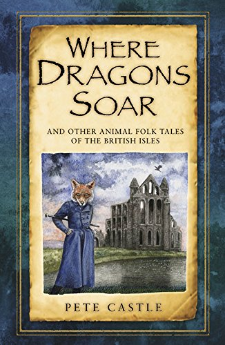 Where Dragons Soar: And Other Animal Folk Tales of the British Isles (Folktales Of The British Isles compare prices)