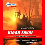 Blood Fever: Young Bond, Book 2 (       UNABRIDGED) by Charlie Higson Narrated by Nathaniel Parker