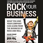 Rock Your Business: What You and Your Company Can Learn from the Business of Rock and Roll | David Fishof