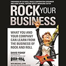 Rock Your Business: What You and Your Company Can Learn from the Business of Rock and Roll Audiobook by David Fishof Narrated by Andrew Danish