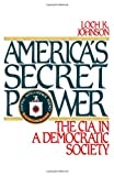 America's Secret Power: The CIA in a Democratic Society (0195069447) by Johnson, Loch K.