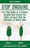 Stop Smoking: The True Story of a Chronic Smoker Who Kicked the Habit for Good With No Cravings or Weight Gain (Illustrated With Stick Figures)