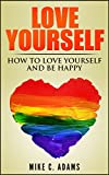 img - for Love Yourself : Learn How to Love Yourself and Be Happy (Beat Sadness, Stop Hurting and building your self-esteem) book / textbook / text book