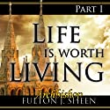 Life Is Worth Living, Part 1  by Fulton J Sheen Narrated by Fulton J. Sheen