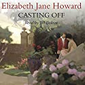 Casting Off Audiobook by Elizabeth Jane Howard Narrated by Jill Balcon