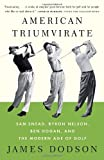 American Triumvirate: Sam Snead, Byron Nelson, Ben Hogan, and the Modern Age of Golf (Vintage)