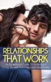 Relationships That Work: An Exceptional Guide To Achieving a Loving, Intimate and Passionate Relationship (Long Lasting Love)