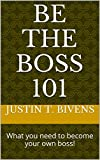 Be The Boss 101: What you need to become your own boss!