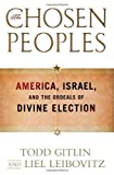 (THE CHOSEN PEOPLES) AMERICA, ISRAEL, AND THE ORDEALS OF DIVINE ELECTION BY GITLIN, TODD[AUTHOR]Hardcover{The Chosen Peoples: America, Israel, and the Ordeals of Divine Election} on 2010