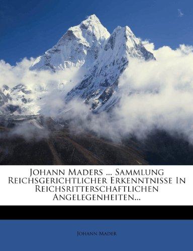 Johann Maders ... Sammlung Reichsgerichtlicher Erkenntnisse In Reichsritterschaftlichen Angelegenheiten...
