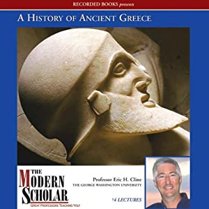 The Modern Scholar: History of Ancient Greece | [Eric H. Cline]