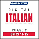 Italian Phase 2, Unit 11-15: Learn to Speak and Understand Italian with Pimsleur Language Programs  by  Pimsleur