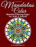 Mandalas to Color - Mandala Coloring Pages for Kids & Adults (Mandala Coloring Books) (Volume 1)
