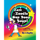 Zam Zoodle Oop Boop Soup! (More Children's Rhymes by J.Kaylin) ~ J. Kaylin