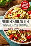 Mediterranean Diet: Over 100 Delicious Slow Cooker Mediterranean Diet Recipes - The Essential Slow Cooker Mediterranean Diet Cookbook
