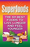 51inH%2BNAqYL. SL160  Superfoods: The 101 Best Foods to Live Longer and Feel Younger