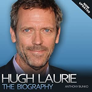 Hugh Laurie: The Biography | [Anthony Bunko]