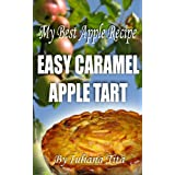 My Best Apple Recipe - Easy Caramel Apple Tart (Little book) ~ Iuliana Tita
