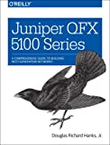 Juniper QFX 5100 Series: A Comprehensive Guide to Building Next-Generation Networks