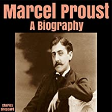 Marcel Proust: A Biography Audiobook by Charles Sheppard Narrated by David Arthur