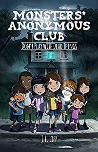The Monsters' Anonymous Club: Don't Play With Dead Things by J.L. Lipp ebook deal