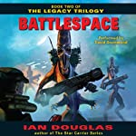 Battlespace: The Legacy Trilogy, Book 2 (       UNABRIDGED) by Ian Douglas Narrated by David Drummond