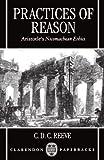 Practices of Reason: Aristotle's Nicomachean Ethics (0198235658) by Reeve, C. D. C.