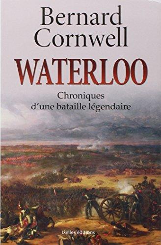 Waterloo: Chroniques d'une bataille légendaire