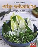 In cucina con le erbe selvatiche. Ortica, papavero, tarassaco, borragine. per realizzare piatti freschi secondo stagione
