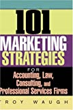 img - for 101 Marketing Strategies for Accounting, Law, Consulting, and Professional Services Firms book / textbook / text book