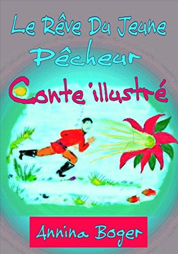 Annina Boger - Le Rêve Du Jeune Pêcheur - Conte Illustré: Conte d'eau pour enfants de 7 à 107 ans (French Edition)