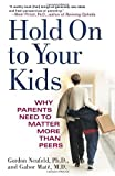 img - for Hold On to Your Kids: Why Parents Need to Matter More Than Peers by Neufeld, Gordon, Mate M.D., Gabor (2006) Paperback book / textbook / text book