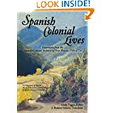 Spanish Colonial Lives, Documents from the Spanish Colonial Archives of New Mexico, 1705-1774 (English and Spanish...