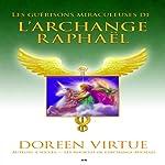 Les guérisons miraculeuses de l'archange Raphaël | Doreen Virtue