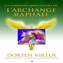 Les guérisons miraculeuses de l'archange Raphaël | Livre audio Auteur(s) : Doreen Virtue Narrateur(s) : Caroline Boyer