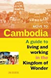 Move to Cambodia: A guide to living and working in the Kingdom of Wonder