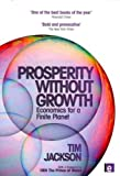 (Prosperity Without Growth: Economics for a Finite Planet) By Jackson, Tim (Author) Paperback on 27-Jun-2011 Tim Jackson