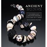 Ancient Modern: Polymer Clay + Wire Jewelrypar Ronna Sarvas Weltman
